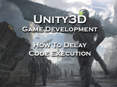 Unity3D How To Delay Code Execution