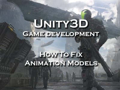 Unity3D How To Fix Animation Models